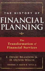 The History of Financial Planning: The Transformation of Financial Services - E. Denby Brandon Jr.