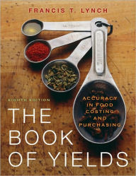 The Book of Yields: Accuracy in Food Costing and Purchasing - Francis T. Lynch