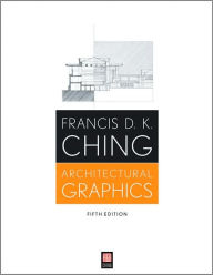 Architectural Graphics, 5th Edition - Francis D. K. Ching