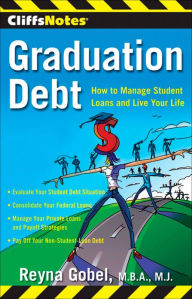 CliffsNotes Graduation Debt: How to Manage Student Loans and Live Your Life - Reyna Gobel