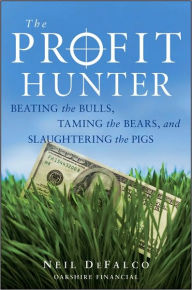 The Profit Hunter: Beating the Bulls, Taming the Bears, and Slaughtering the Pigs - Neil DeFalco