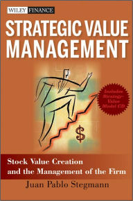 Strategic Value Management: Stock Value Creation and the Management of the Firm - Juan Pablo Stegmann