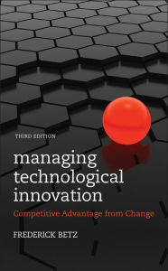 Managing Technological Innovation: Competitive Advantage from Change - Frederick Betz