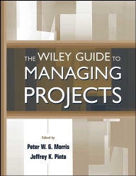 The Wiley Guide to Managing Projects - Peter Morris