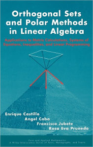 Orthogonal Sets and Polar Methods in Linear Algebra: Applications to Matrix Calculations, Systems of Equations, Inequalities, and Linear Programming - Enrique Castillo