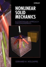 Nonlinear Solid Mechanics: A Continuum Approach for Engineering - Gerhard A. Holzapfel