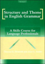 Structure and Theme in English Grammar: A Skills Course for Language Professionals - Thomas G. Dieterich