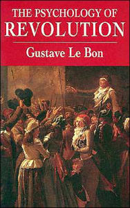 The Psychology of Revolution - Gustave Le Bon