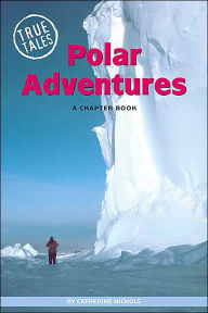Polar Adventures: A Chapter Book - Catherine Nichols