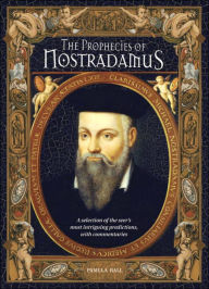 The Prophecies of Nostradamus: A Selection of the Seer's Most Intriguing Predictions, with Commentaries - Pamela Ball