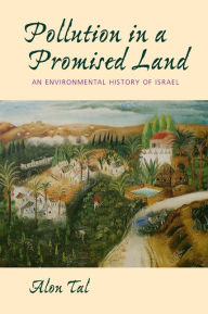 Pollution in a Promised Land: An Environmental History of Israel - Alon Tal