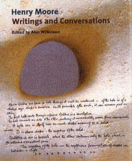 Henry Moore: Writings and Conversations - Henry Moore