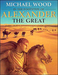 In the Footsteps of Alexander The Great: A Journey from Greece to Asia - Michael Wood
