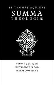 Summa Theologiae, Volume 4: Knowledge in God: 1a. 14-18 - Thomas Aquinas