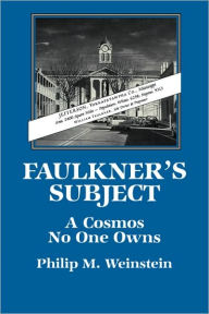 Faulkner's Subject: A Cosmos No One Owns - Philip M. Weinstein