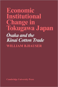 Economic Institutional Change in Tokugawa Japan: Osaka and the Kinai Cotton Trade - William B. Hauser