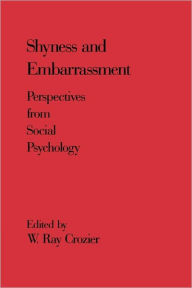 Shyness and Embarrassment: Perspectives from Social Psychology - W. Ray Crozier