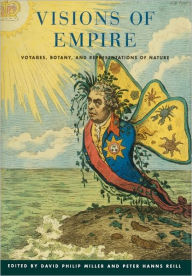 Visions of Empire: Voyages, Botany, and Representations of Nature - David Philip Miller