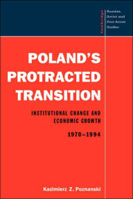 Poland's Protracted Transition: Institutional Change and Economic Growth, 1970-1994 - Kazimierz Z. Poznanski