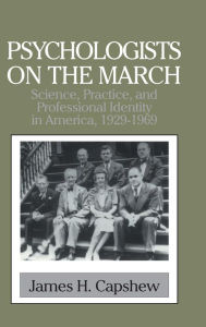 Psychologists on the March: Science, Practice, and Professional Identity in America, 1929-1969 - James H. Capshew
