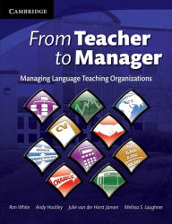 From Teacher to Manager: Managing Language Teaching Organizations - Ron White