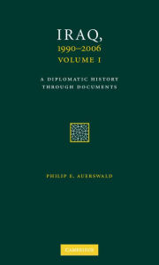 Iraq, 1990-2006 (3 Volume Set): A Diplomatic History Through Documents - Philip E. Auerswald