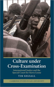 Culture under Cross-Examination: International Justice and the Special Court for Sierra Leone - Tim Kelsall