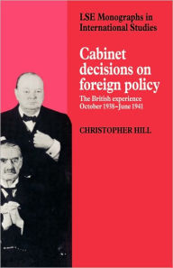 Cabinet Decisions on Foreign Policy: The British Experience, October 1938-June 1941 - Christopher Hill