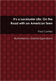 It's a Lackluster Life: on the Road with an American Teen - Paul Conley