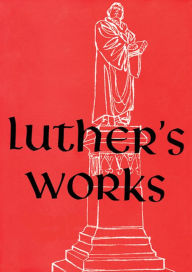 Luther's Works: Lectures on Genesis Chapters 1-5 - Martin Luther