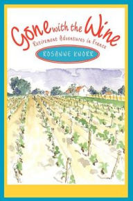 Gone with the Wine: Retirement Adventures in France - Rosanne Knorr