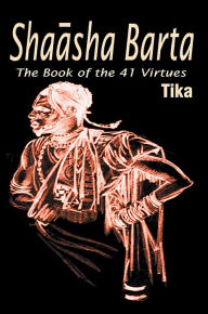 Shaasha Barta: The Book of the 41 Virtues - Tika