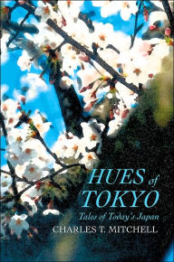 Hues of Tokyo: Tales of Today's Japan - Charles T. Mitchell