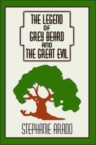 The Legend of Grey Beard and the Great Evil - Stephanie Arado