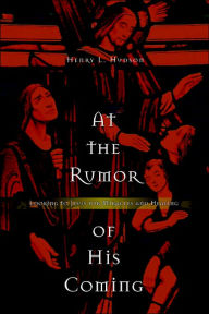 At the Rumor of His Coming: Looking to Jesus for Miracles and Healing - Henry L. Hudson