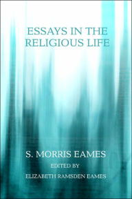 Essays In The Religious Life - S. Morris Eames