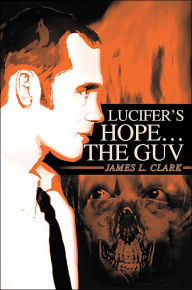 Lucifer's Hope The Guv - James L. Clark