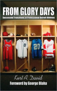 From Glory Days: Successful Transitions of Professional Detroit Athletes - Kurt A. David