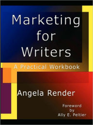 Marketing for Writers: A Practical Workbook - Angela Render