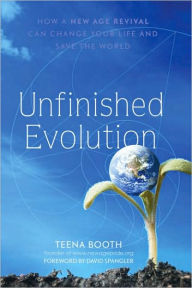 Unfinished Evolution: How A New Age Revival Can Change Your Life and Save the World - Teena Booth