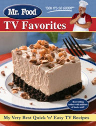 Mr. Food TV Favorites: My Very Best Quick 'n' Easy TV Recipes - Mr. Food Test Kitchen