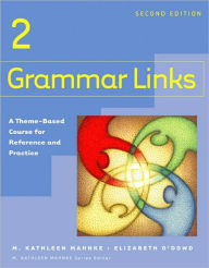 Grammar Links 2: A Theme-Based Course for Reference and Practice - M. Kathleen Mahnke