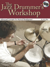 The Jazz Drummer's Workshop: Advanced Concepts For Musical Development - John Riley