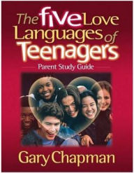 The 5 Love Languages of Teenagers Parent Study Guide - Gary Chapman