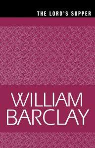 The Lord's Supper - William Barclay