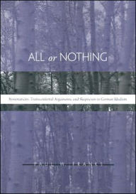 All or Nothing: Systematicity, Transcendental Arguments, and Skepticism in German Idealism - Paul W. Franks