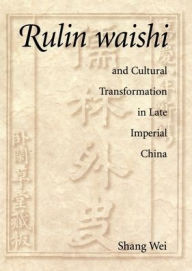 Rulin waishi and Cultural Transformation in Late Imperial China - Wei Shang