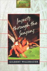 Insects Through The Seasons - Gilbert Waldbauer