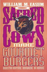 Sacred Cows Make Gourmet Burgers: Ministry Anytime, Anywhere, by Anybody - Bill Easum