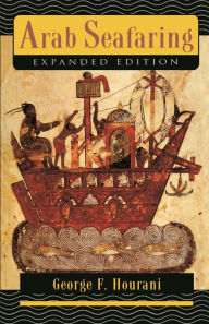 Arab Seafaring: In the Indian Ocean in Ancient and Early Medieval Times - George F. Hourani
